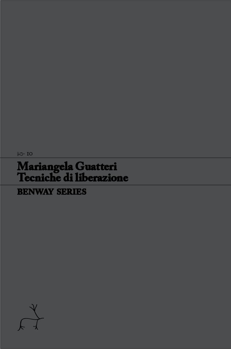 Mariangela Guatteri, Tecniche di liberazione / Techniques de libération, Benway Series 10